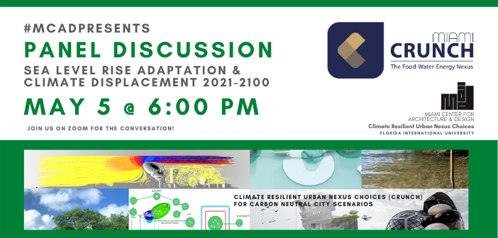 MCAD Presents: Miami CRUNCH (Climate Resilient Urban Nexus Choices) Panel Discussion on Sea Level Rise Adaptation and Climate Displacement