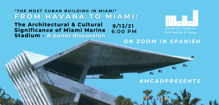 """""""The Most Cuban Building in Miami"""" from Havana to Miami: The Architectural & Cultural Significance of Miami Marine Stadium - A panel discussion - On Zoom in Spanish"""